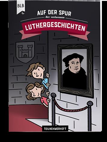Auf der Spur der verlorenen Luthergeschichten: Teilnehmerheft