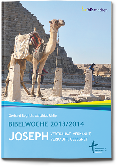 Joseph –  verträumt, verkannt, verkauft, gesegnet